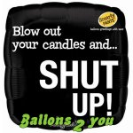 Blow out you candles and...SHUT UP! Folienballon - 45cm